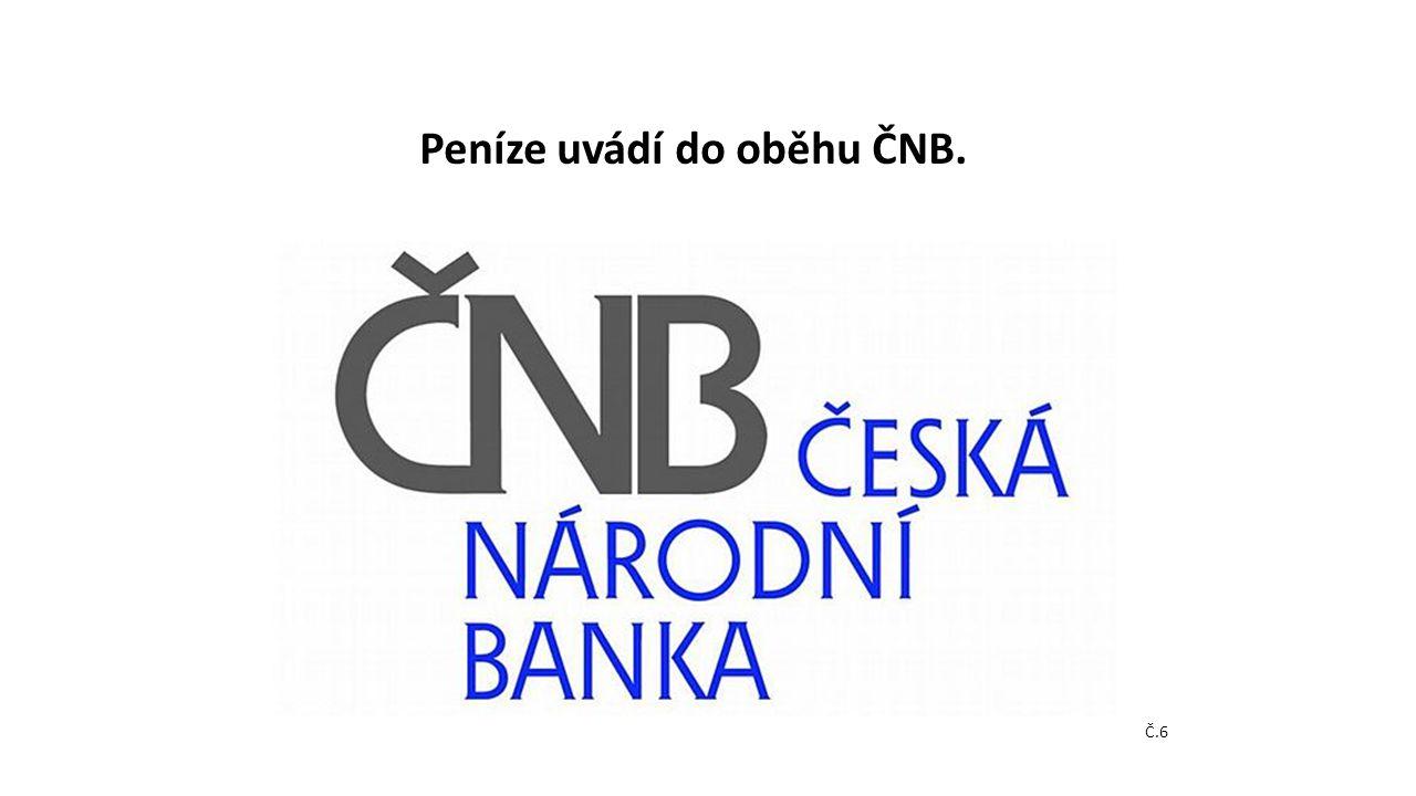 Peníze uvádí do oběhu ČNB.