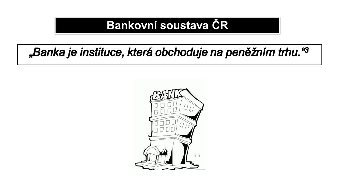"""""""Banka je instituce, která obchoduje na peněžním trhu. 3"""