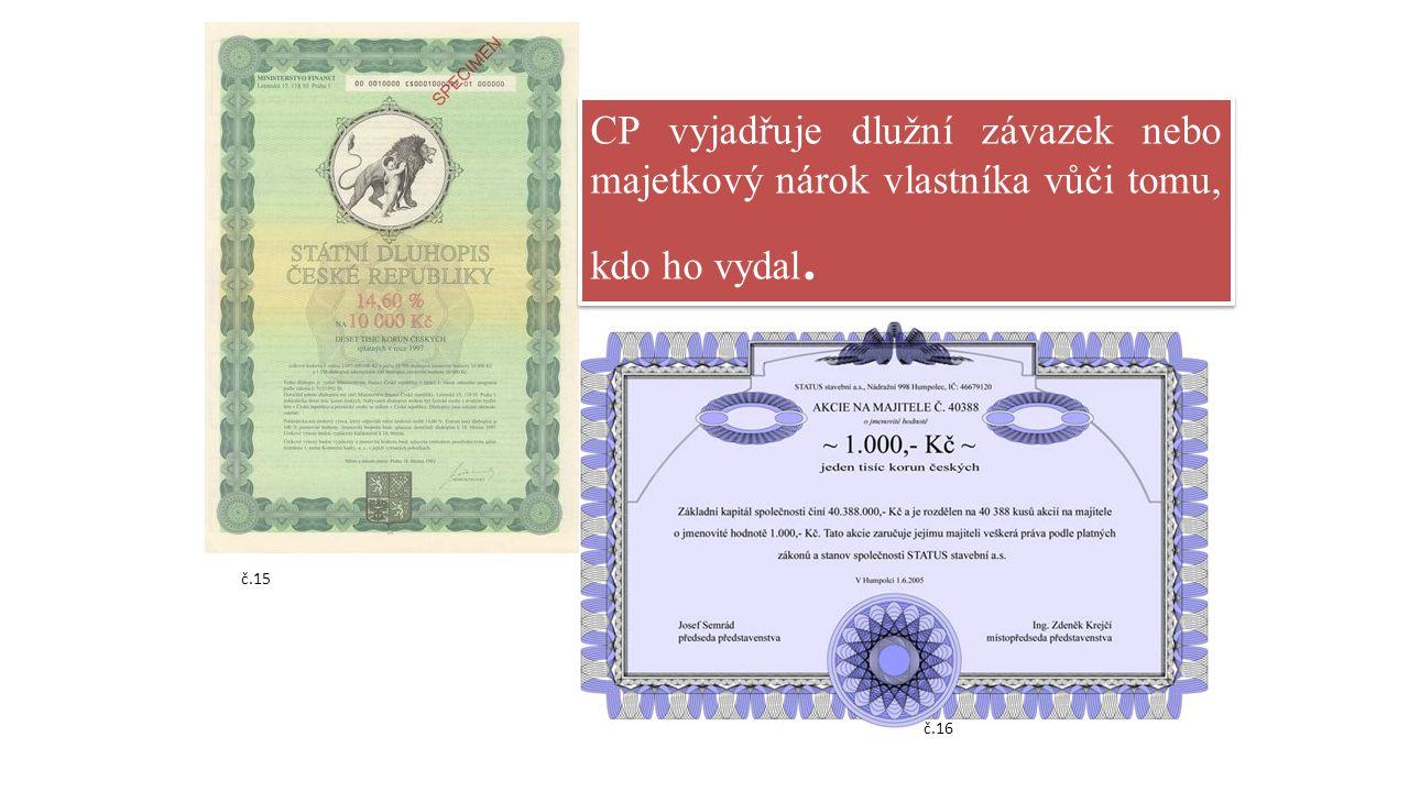 CP vyjadřuje dlužní závazek nebo majetkový nárok vlastníka vůči tomu, kdo ho vydal.