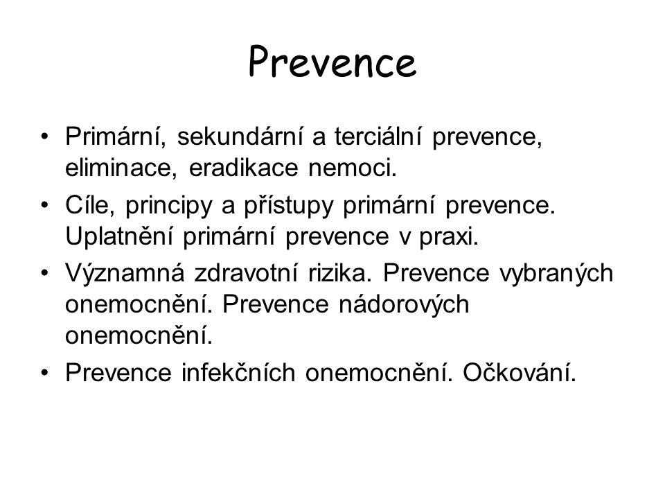 Prevence Primární, sekundární a terciální prevence, eliminace, eradikace nemoci.