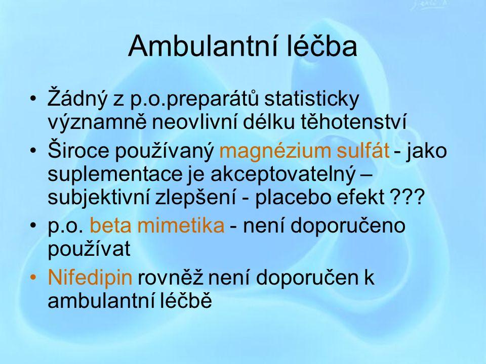 Ambulantní léčba Žádný z p.o.preparátů statisticky významně neovlivní délku těhotenství.