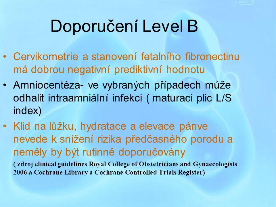 Doporučení Level B Cervikometrie a stanovení fetalního fibronectinu má dobrou negativní prediktivní hodnotu.