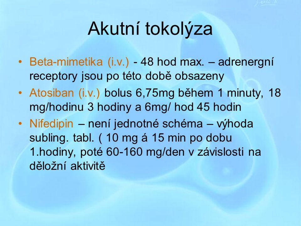 Akutní tokolýza Beta-mimetika (i.v.) - 48 hod max. – adrenergní receptory jsou po této době obsazeny.