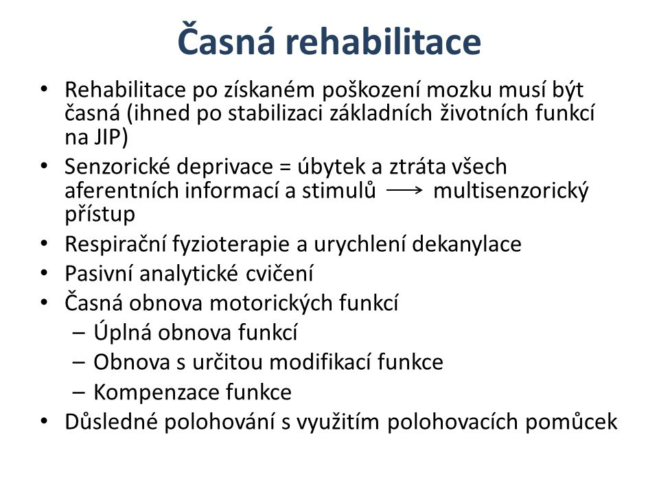 Časná rehabilitace Rehabilitace po získaném poškození mozku musí být časná (ihned po stabilizaci základních životních funkcí na JIP)