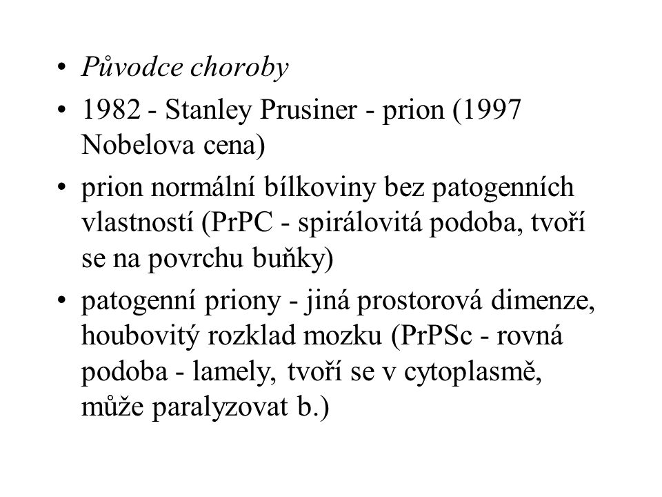 Původce choroby 1982 - Stanley Prusiner - prion (1997 Nobelova cena)