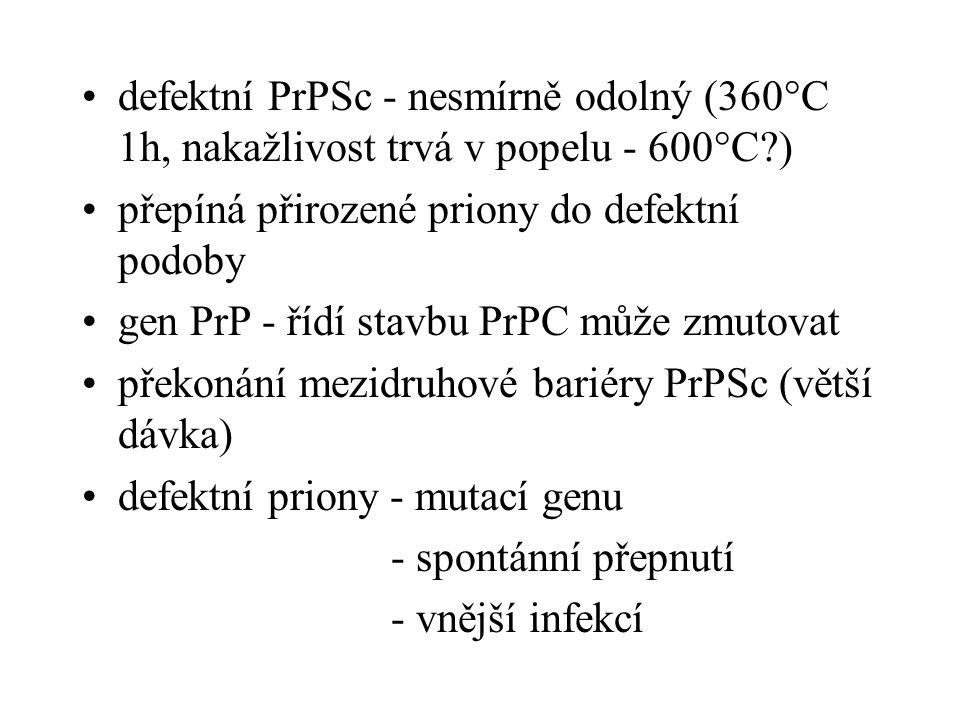 defektní PrPSc - nesmírně odolný (360°C 1h, nakažlivost trvá v popelu - 600°C )