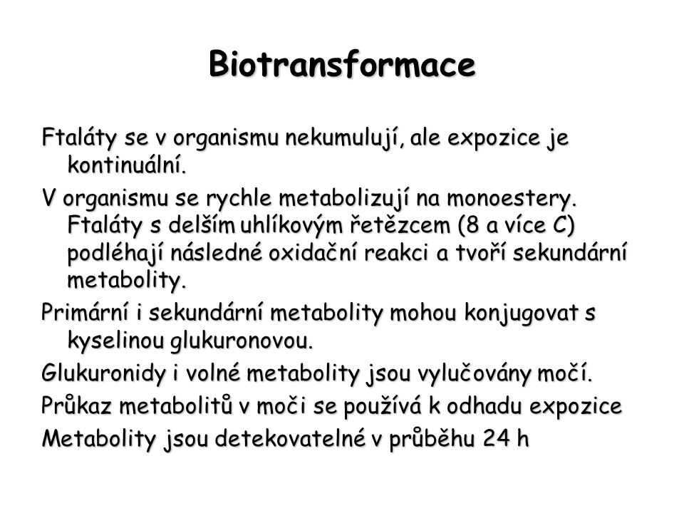 Biotransformace Ftaláty se v organismu nekumulují, ale expozice je kontinuální.