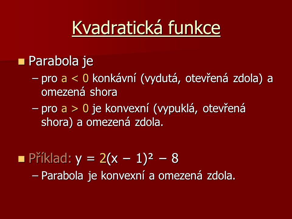 Kvadratická funkce Parabola je Příklad: y = 2(x − 1)² − 8