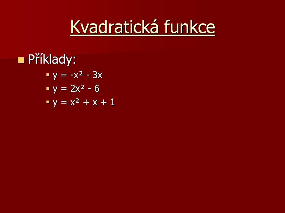 Kvadratická funkce Příklady: y = -x² - 3x y = 2x² - 6 y = x² + x + 1