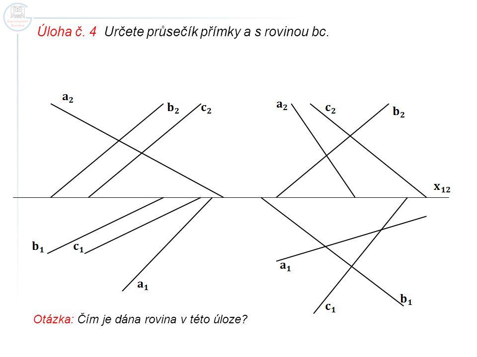 Úloha č. 4 Určete průsečík přímky a s rovinou bc.