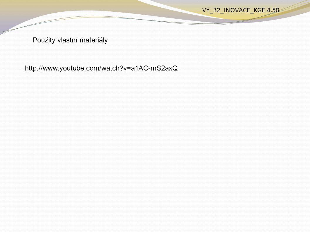 VY_32_INOVACE_KGE.4.58 Použity vlastní materiály http://www.youtube.com/watch v=a1AC-mS2axQ