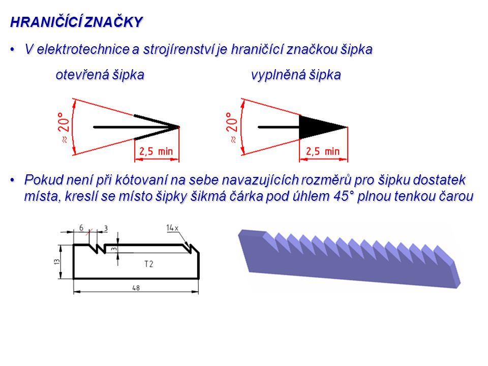HRANIČÍCÍ ZNAČKY V elektrotechnice a strojírenství je hraničící značkou šipka. otevřená šipka. vyplněná šipka.