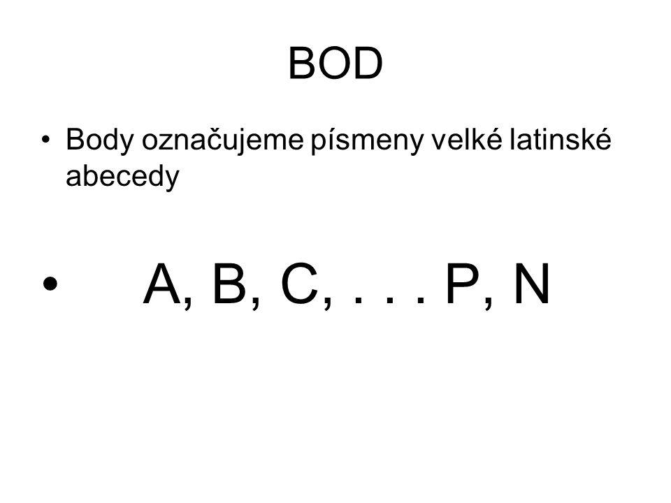 BOD Body označujeme písmeny velké latinské abecedy A, B, C, . . . P, N