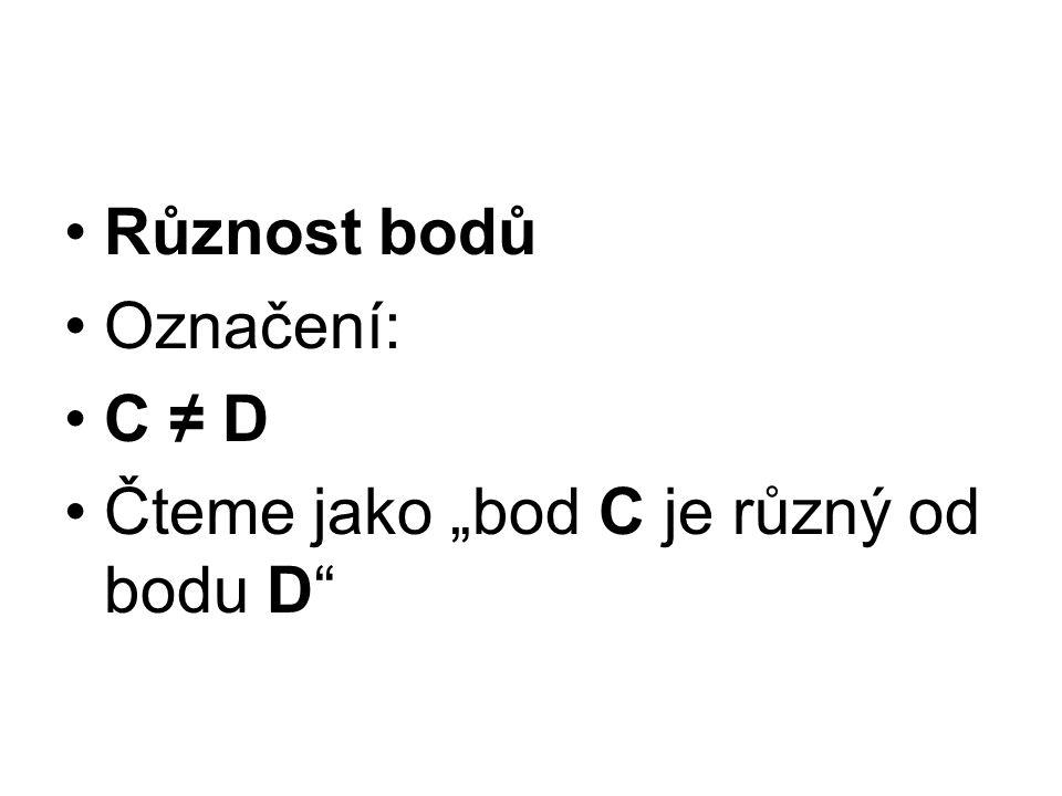 """Různost bodů Označení: C ≠ D Čteme jako """"bod C je různý od bodu D"""