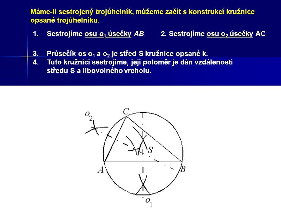 Máme-li sestrojený trojúhelník, můžeme začít s konstrukcí kružnice opsané trojúhelníku.