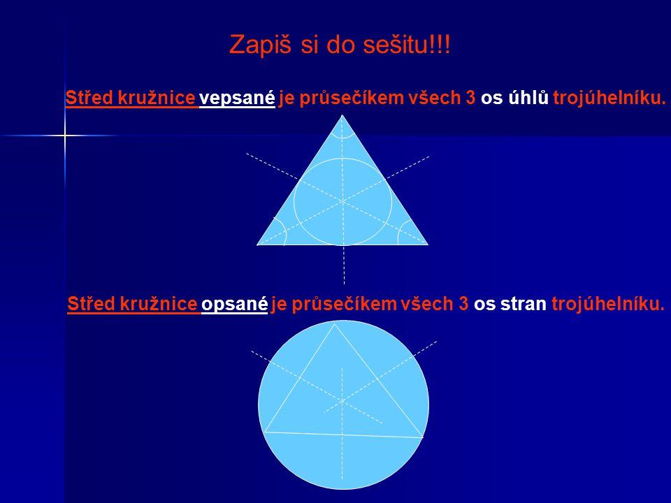 Zapiš si do sešitu!!! Střed kružnice vepsané je průsečíkem všech 3 os úhlů trojúhelníku.
