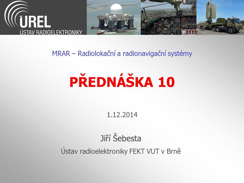 PŘEDNÁŠKA 10 Jiří Šebesta MRAR – Radiolokační a radionavigační systémy