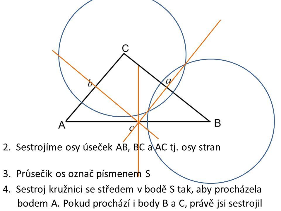 2. Sestrojíme osy úseček AB, BC a AC tj. osy stran