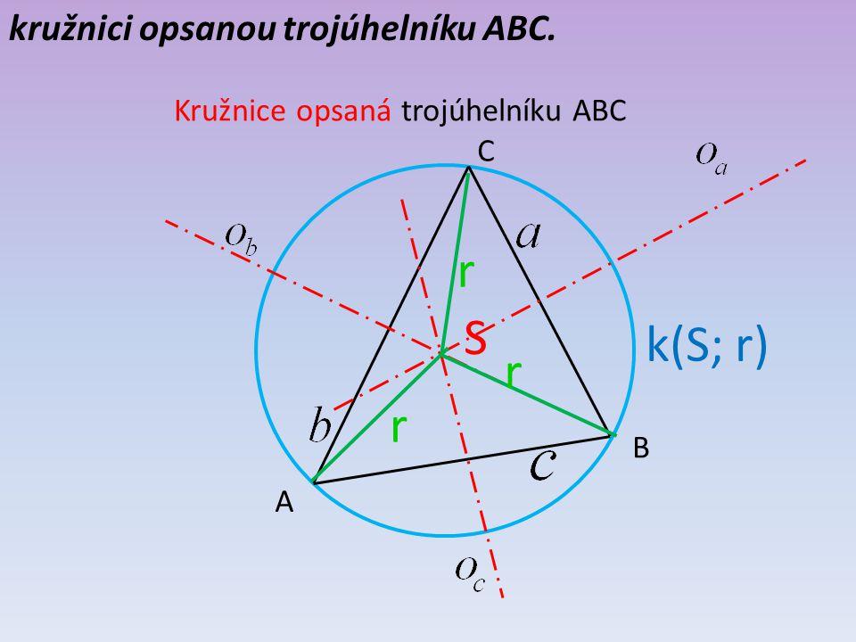 r S k(S; r) r r kružnici opsanou trojúhelníku ABC.