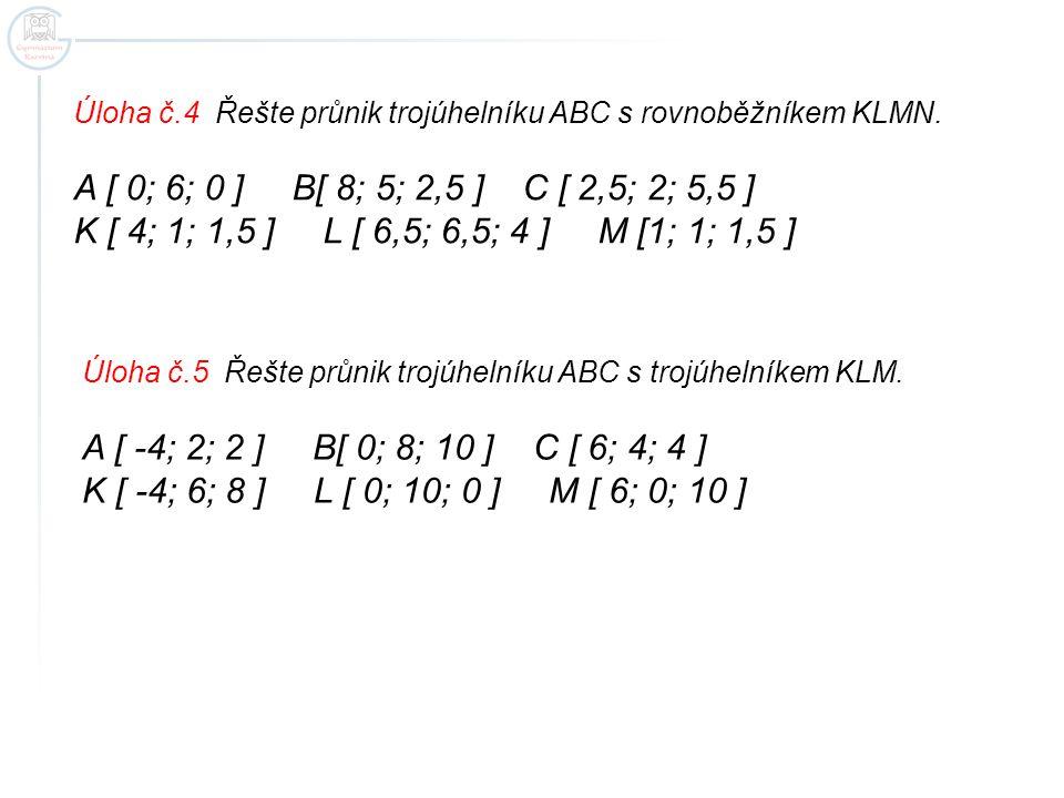Úloha č.4 Řešte průnik trojúhelníku ABC s rovnoběžníkem KLMN.