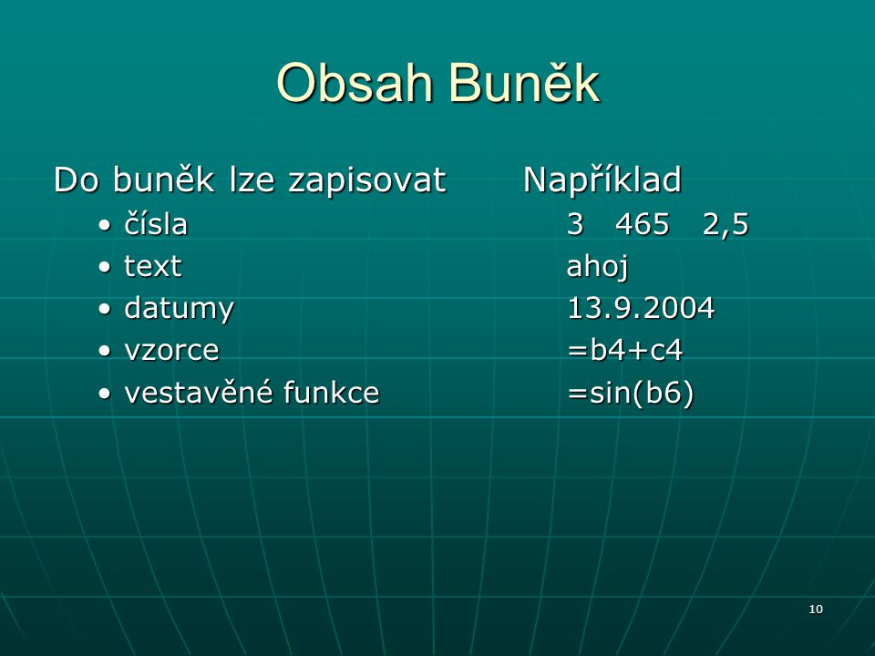 Obsah Buněk Do buněk lze zapisovat Například čísla text datumy vzorce