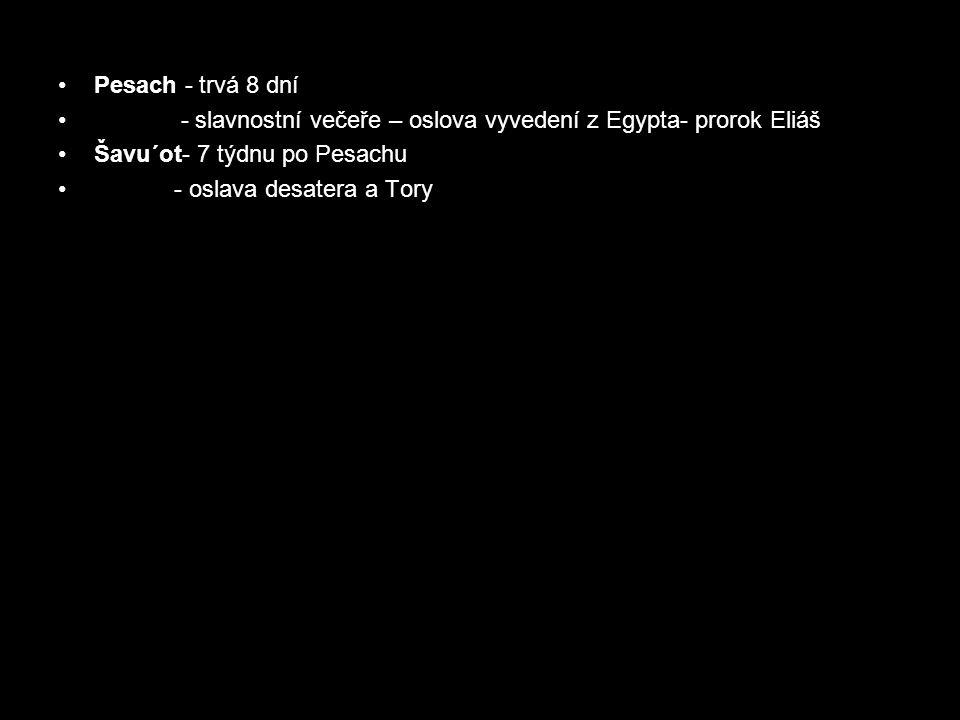 Pesach - trvá 8 dní - slavnostní večeře – oslova vyvedení z Egypta- prorok Eliáš. Šavu´ot- 7 týdnu po Pesachu.