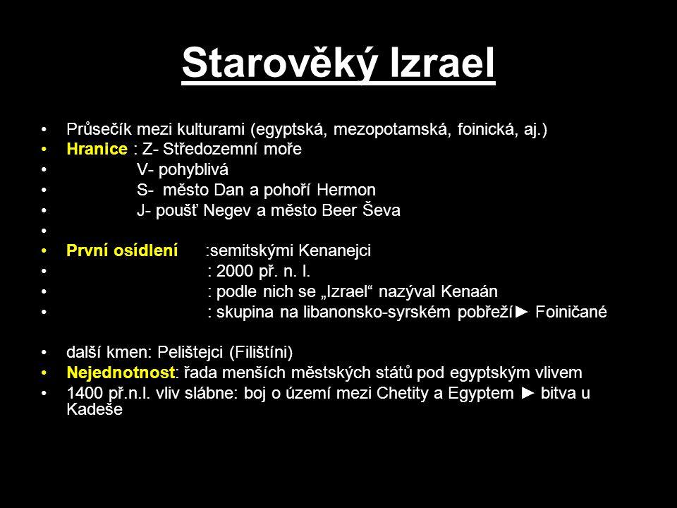 Starověký Izrael Průsečík mezi kulturami (egyptská, mezopotamská, foinická, aj.) Hranice : Z- Středozemní moře.