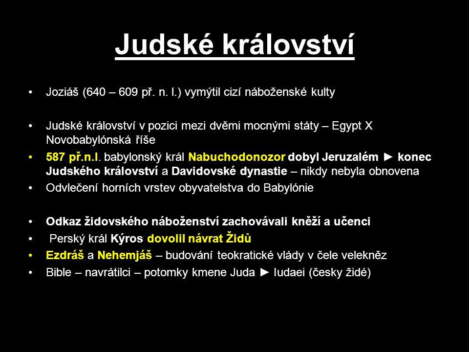 Judské království Joziáš (640 – 609 př. n. l.) vymýtil cizí náboženské kulty.