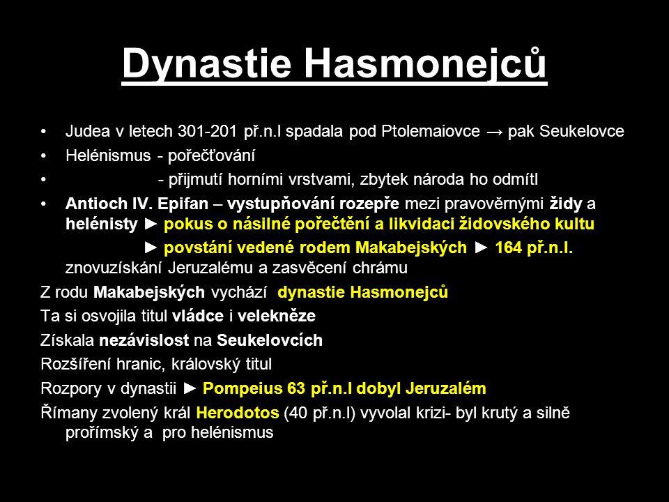 Dynastie Hasmonejců Judea v letech 301-201 př.n.l spadala pod Ptolemaiovce → pak Seukelovce. Helénismus - pořečťování.