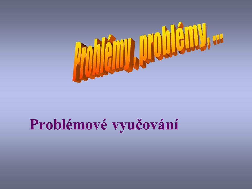 Problémy , problémy, ... Problémové vyučování