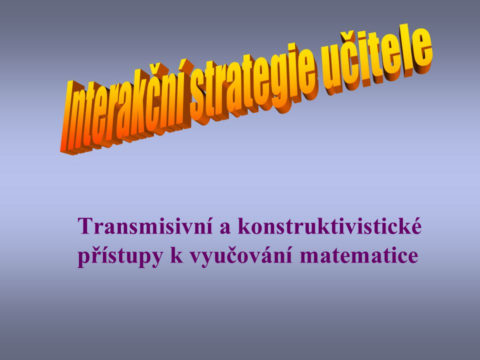 Transmisivní a konstruktivistické přístupy k vyučování matematice