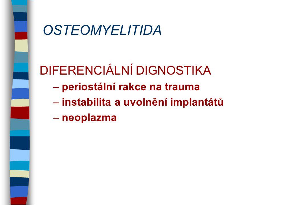 OSTEOMYELITIDA DIFERENCIÁLNÍ DIGNOSTIKA periostální rakce na trauma