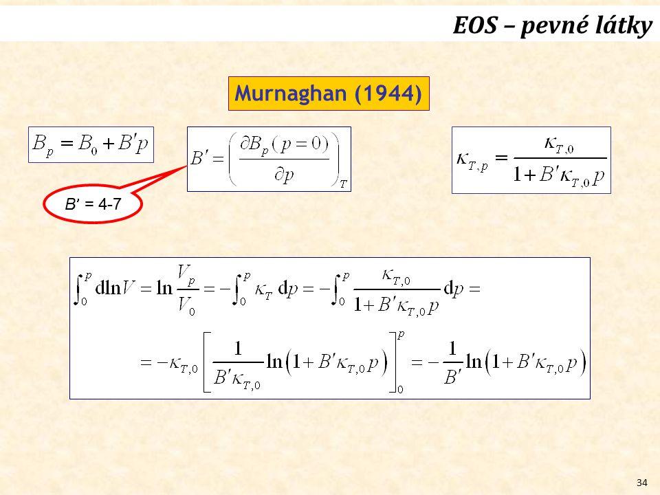 EOS – pevné látky Murnaghan (1944) B = 4-7