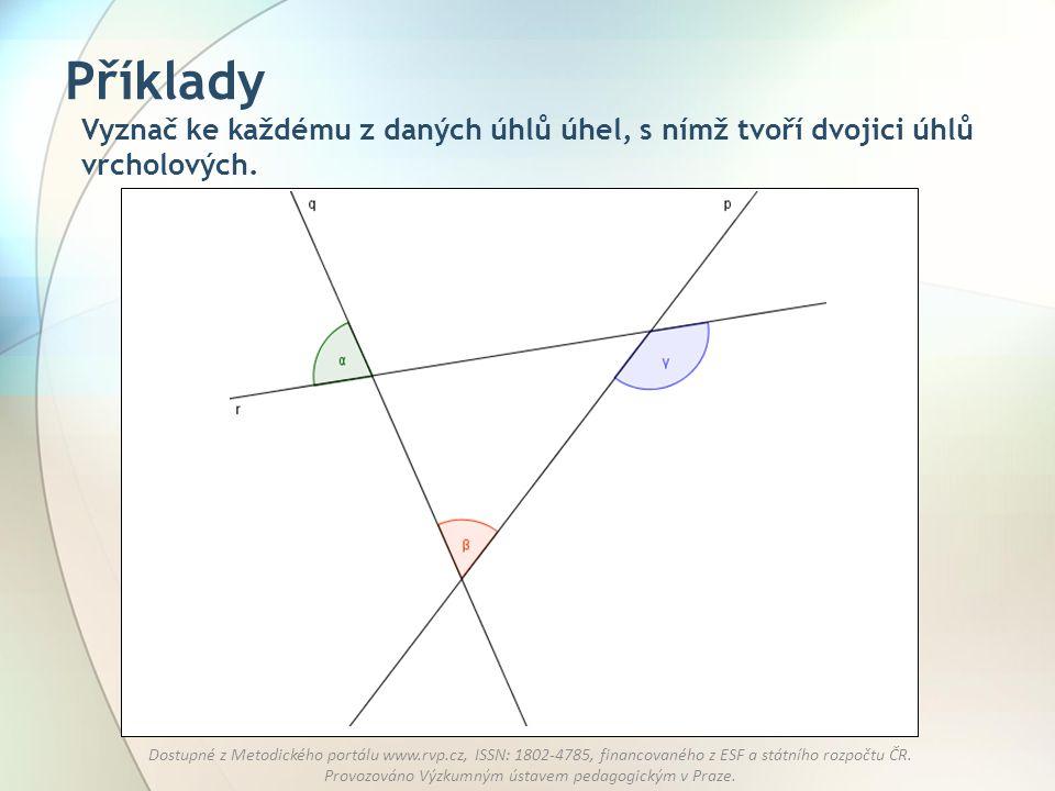 Příklady Vyznač ke každému z daných úhlů úhel, s nímž tvoří dvojici úhlů vrcholových.