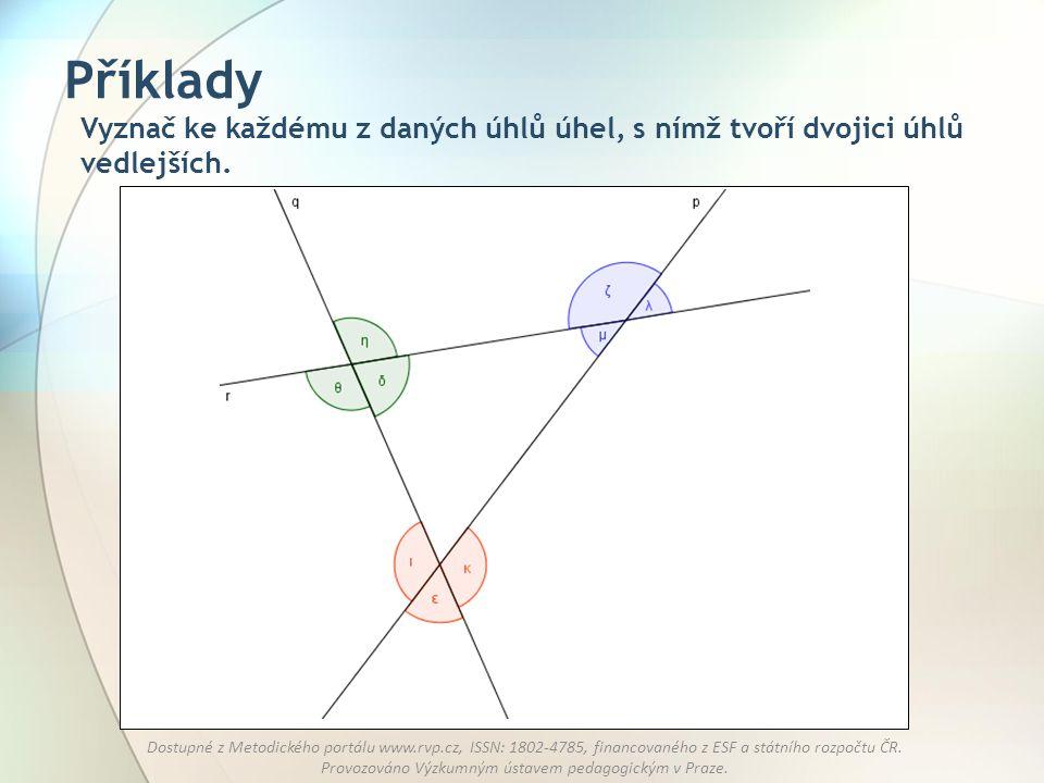 Příklady Vyznač ke každému z daných úhlů úhel, s nímž tvoří dvojici úhlů vedlejších.