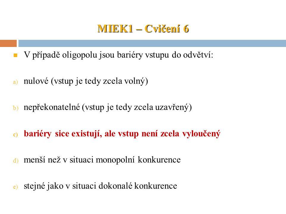 MIEK1 – Cvičení 6 V případě oligopolu jsou bariéry vstupu do odvětví:
