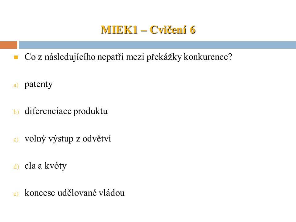 MIEK1 – Cvičení 6 Co z následujícího nepatří mezi překážky konkurence