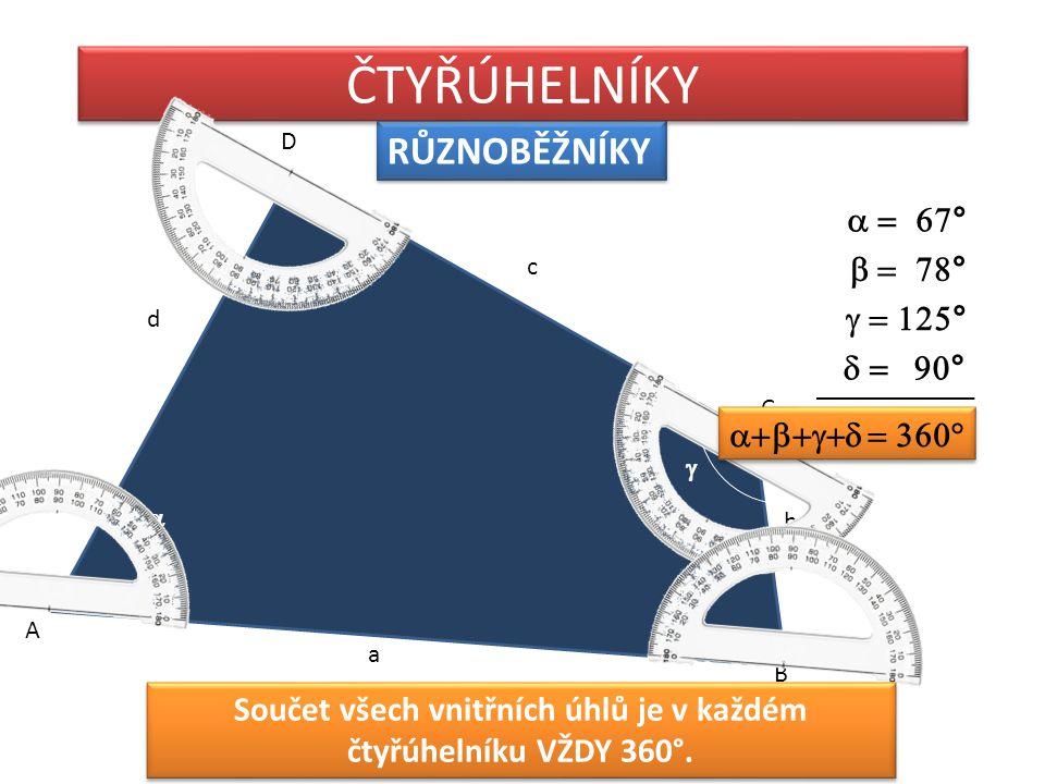 Součet všech vnitřních úhlů je v každém čtyřúhelníku VŽDY 360°.