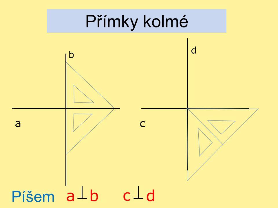 Přímky kolmé d b a c Píšeme: a b c d