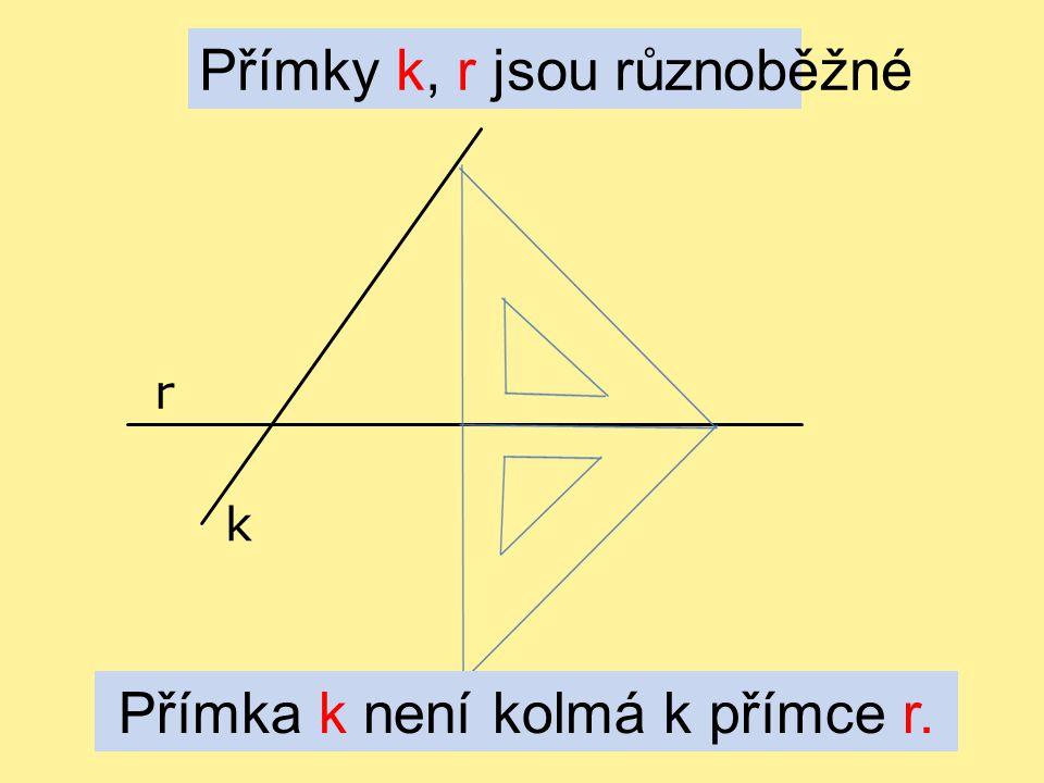 Přímka k není kolmá k přímce r.