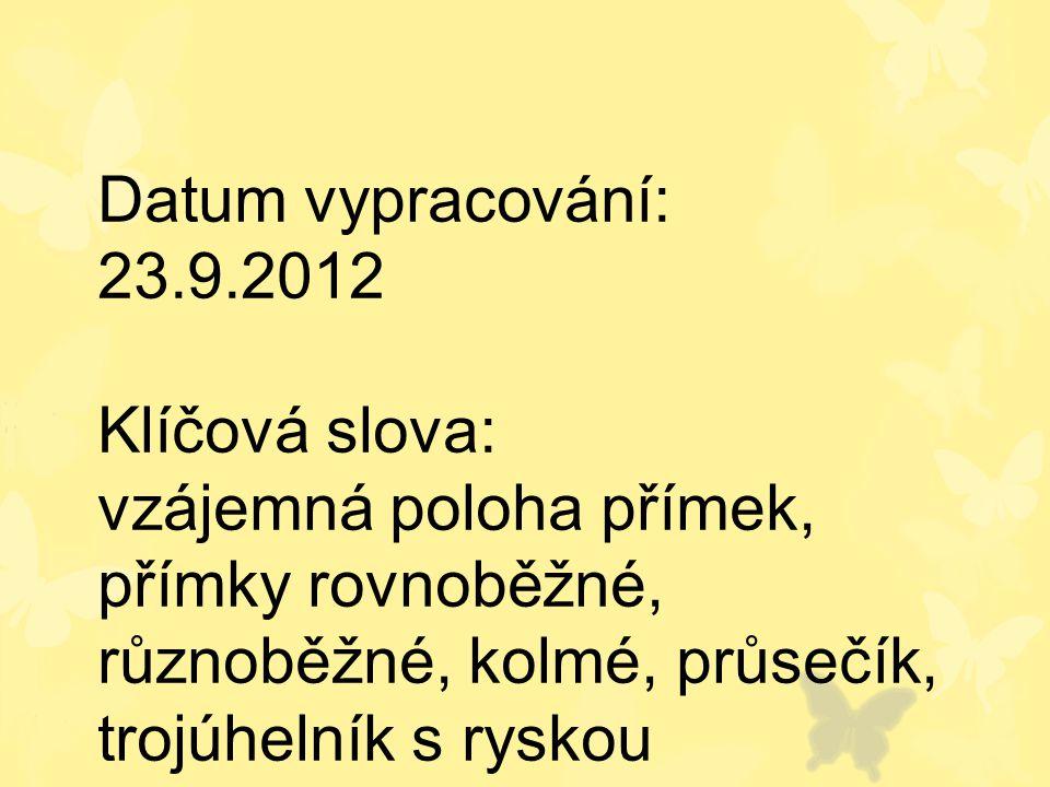 Datum vypracování: 23.9.2012 Klíčová slova: vzájemná poloha přímek, přímky rovnoběžné, různoběžné, kolmé, průsečík, trojúhelník s ryskou.