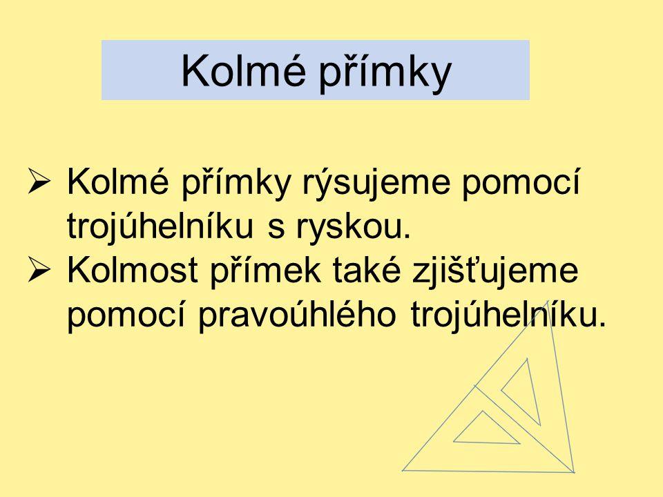 Kolmé přímky Kolmé přímky rýsujeme pomocí trojúhelníku s ryskou.