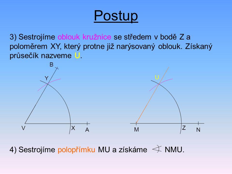 Postup 3) Sestrojíme oblouk kružnice se středem v bodě Z a poloměrem XY, který protne již narýsovaný oblouk. Získaný průsečík nazveme U.