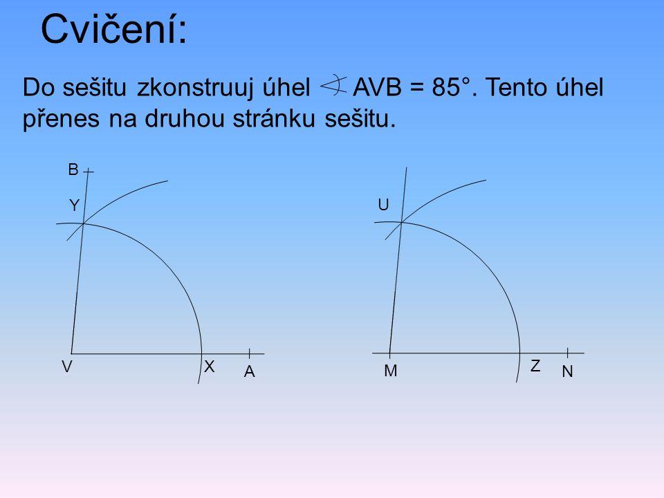 Cvičení: Do sešitu zkonstruuj úhel AVB = 85°. Tento úhel přenes na druhou stránku sešitu. A. V.