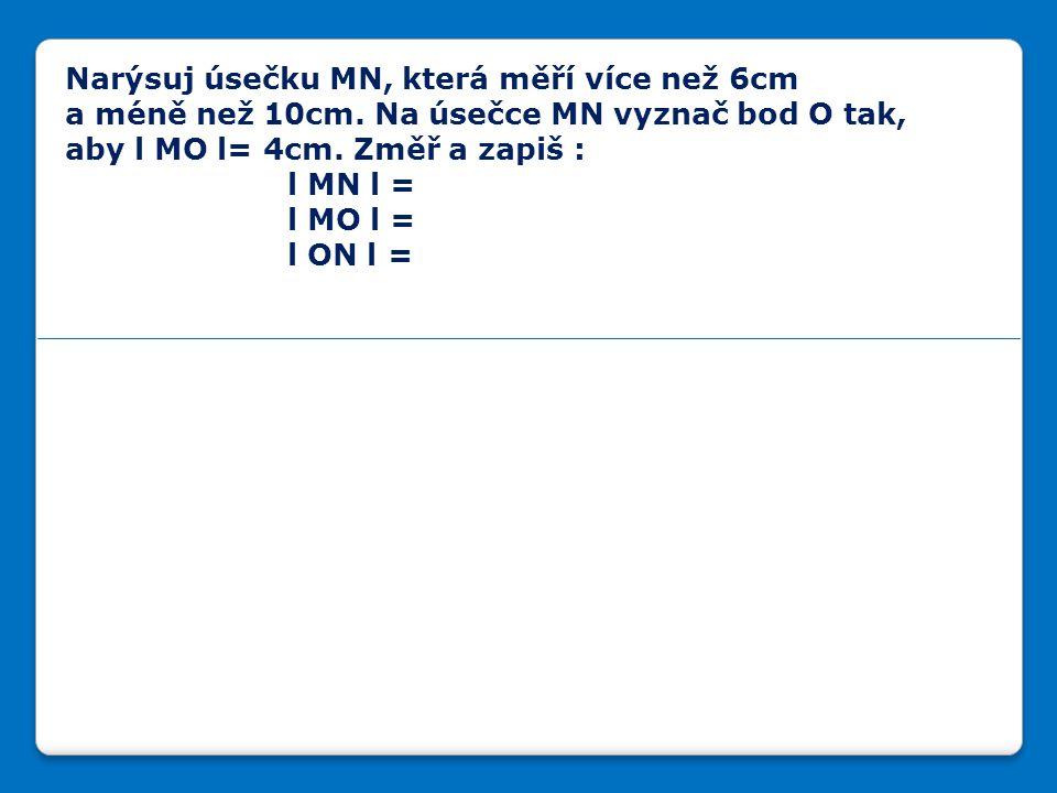 Narýsuj úsečku MN, která měří více než 6cm