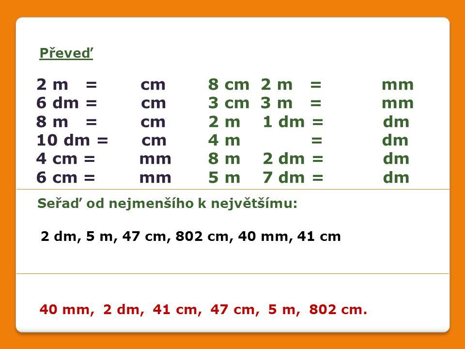 2 m = cm 6 dm = cm 8 m = cm 10 dm = cm 4 cm = mm 6 cm = mm