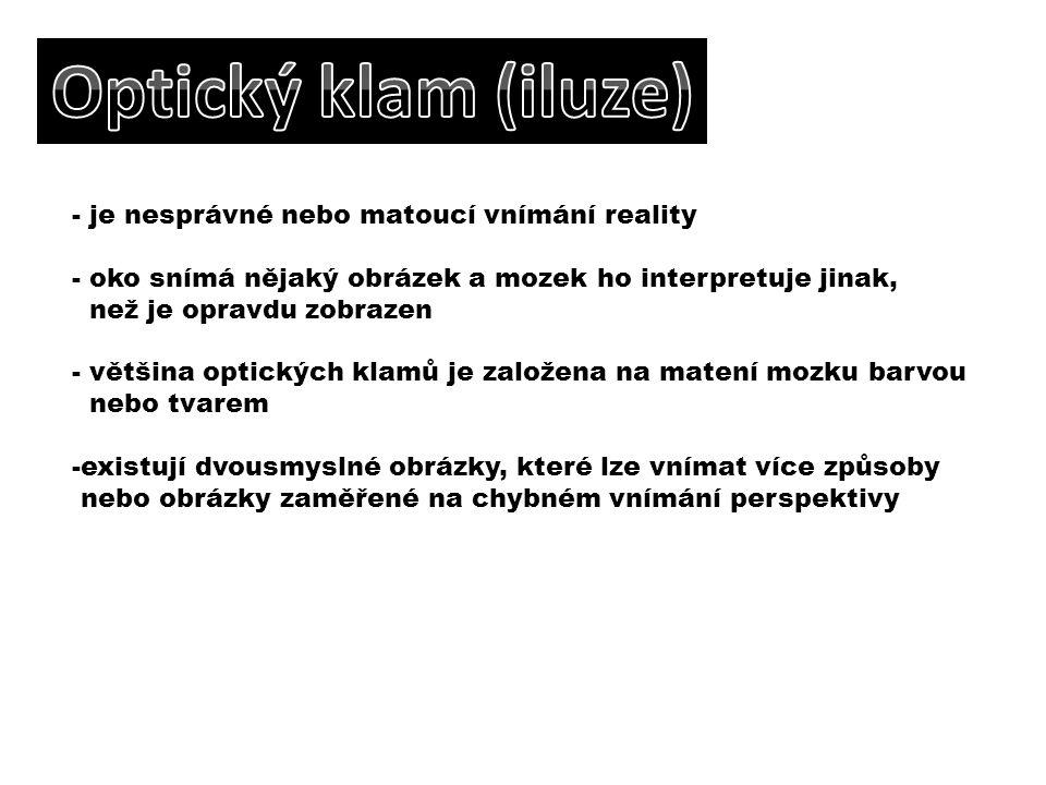 Optický klam (iluze) je nesprávné nebo matoucí vnímání reality