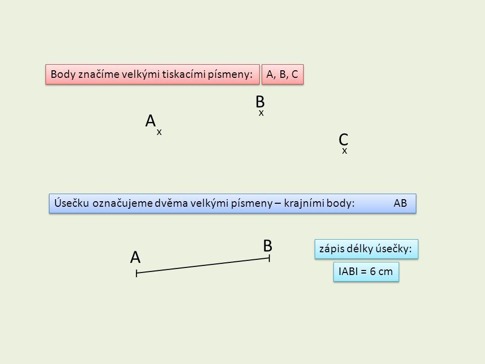 B A C B A Body značíme velkými tiskacími písmeny: A, B, C x x x