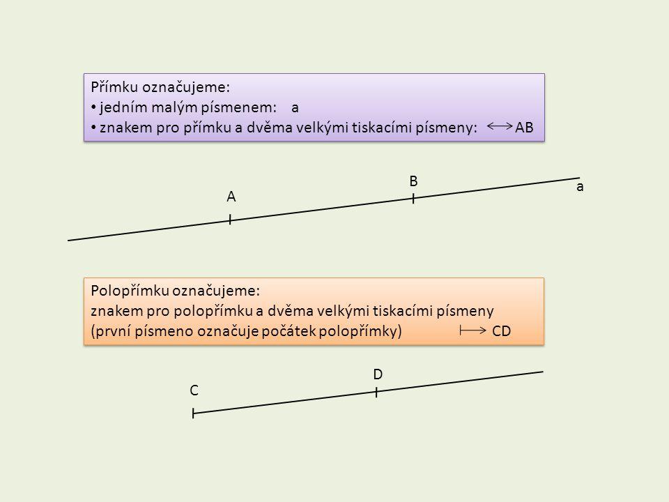 Přímku označujeme: jedním malým písmenem: a. znakem pro přímku a dvěma velkými tiskacími písmeny: AB.