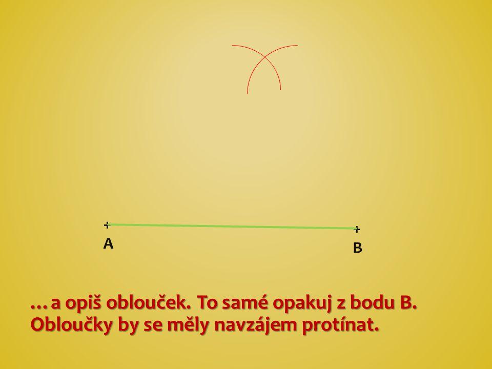 + A + B …a opiš oblouček. To samé opakuj z bodu B. Obloučky by se měly navzájem protínat.